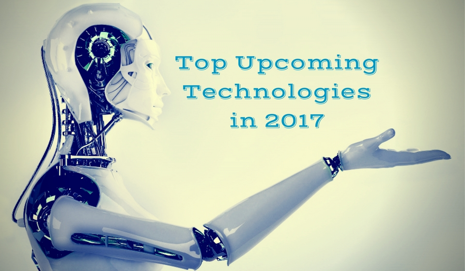 Top upcoming technologies in 2017